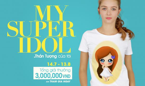 """Cuộc thi thiết kế hình in áo thun """"MY SUPER IDOL - THẦN TƯỢNG CỦA TÔI""""-1"""