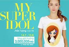 """Cuộc thi thiết kế hình in áo thun """"MY SUPER IDOL - THẦN TƯỢNG CỦA TÔI"""""""